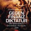 Jürgen Elsässer: Volksinitiative gegen Finanzdiktatur: Konzepte, Lösungen, Ideen