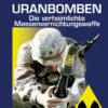 Frieder Wagner: Uranbomben. Die verheimlichte Massenvernichtungswaffe