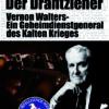 Klaus Eichner: Der Drahtzieher. Vernon Walters – ein Geheimdienstgeneral des Kalten Krieges