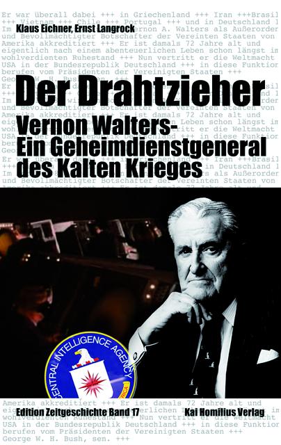 Der Drahtzieher. Vernon Walters - ein Geheimdienstgeneral des Kalten Krieges