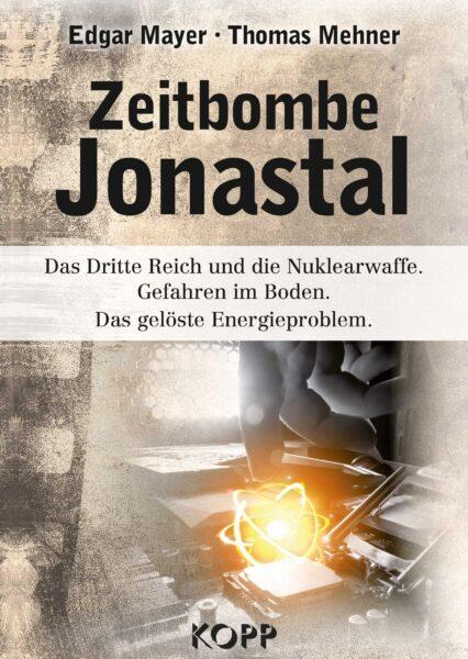 Zeitbombe Jonastal. Das Dritte Reich und die Nuklearwaffe.