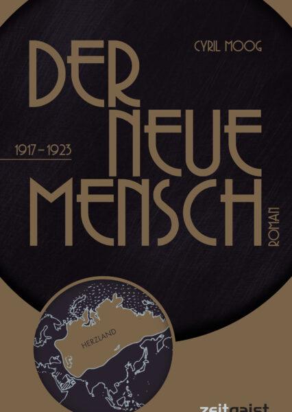 Cyril Moog: Der neue Mensch 1917-1923 - ein Roman