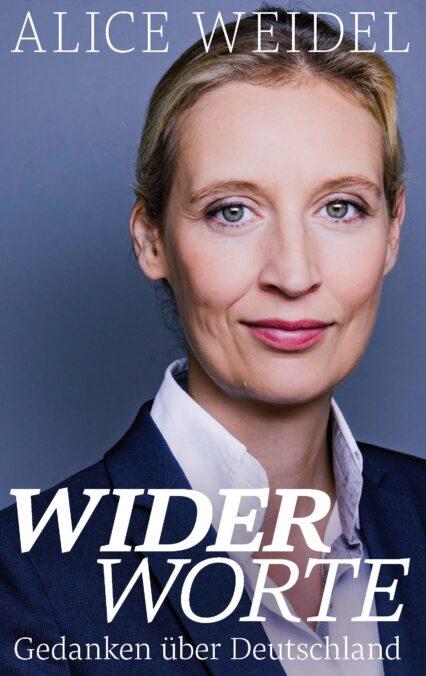 Alice Weidel: Widerworte. Gedanken über Deutschland