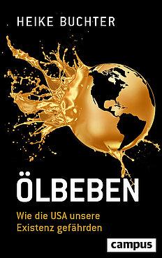 Heike Buchter: Ölbeben. Wie die USA unsere Existenz gefährden