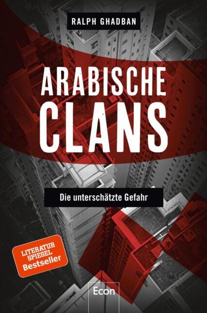 Ralph Ghadban: Arabische Clans: Die unterschätzte Gefahr