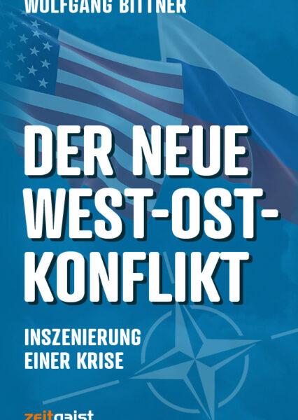 Wolfgang Bittner: Der neue West-Ost-Konflikt. Inszenierung einer Krise