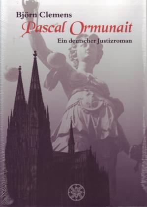 Björn Clemens: Pascal Ormunait. Ein deutscher Justizroman