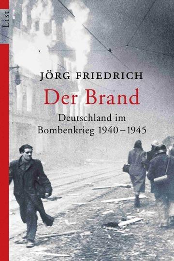 Jörg Friedrich: Der Brand. Deutschland im Bombenkrieg 1940-1945