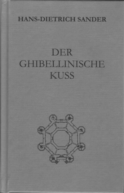 Hans-Dietrich Sander: Der ghibellinische Kuß