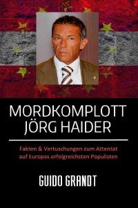 Guido Grandt: Mordkomplott Jörg Haider. Fakten & Vertuschungen