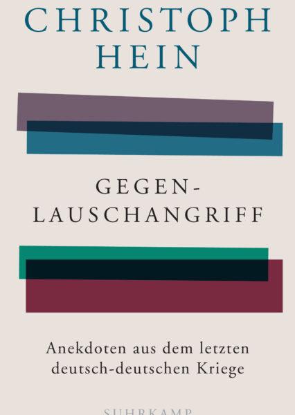 Christoph Hein: Gegenlauschangriff. Aus dem letzten deutsch-deutschen Kriege