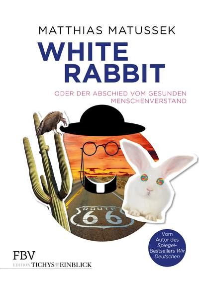 Matthias Matussek: White Rabbit oder Der Abschied vom gesunden Menschenverstand