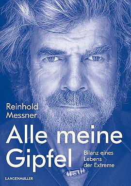 Reinhold Messner: Alle meine Gipfel. Bilanz eines Lebens der Extreme