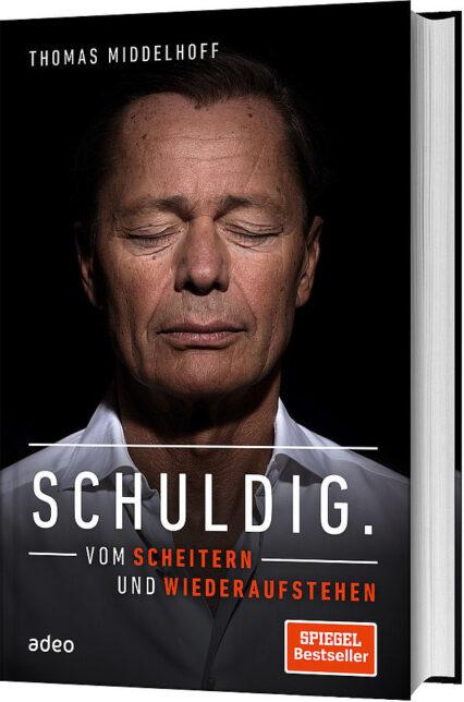 Thomas Middelhoff: Schuldig. Vom Scheitern und Wiederaufstehen