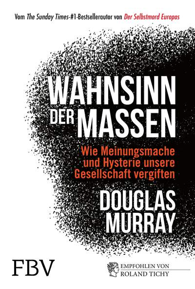 Douglas Murray: Wahnsinn der Massen. Über Meinungsmache und Hysterie