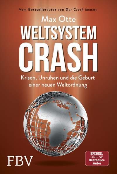 Max Otte: Weltsystemcrash. Krisen, Unruhen - es wird immer schlimmer!