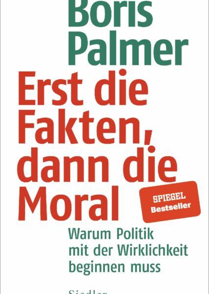 Boris Palmer: Erst die Fakten, dann die Moral. Politik und Wirklichkeit