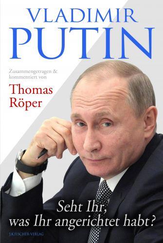 Thomas Röper: Vladimir Putin: Seht Ihr, was Ihr angerichtet habt?