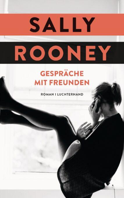 Sally Rooney: Gespräche mit Freunden. Roman über Jugend und Weiblichkeit