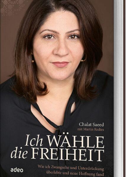 Chalat Saeed: Ich wähle die Freiheit. Gegen Zwangsehe und Unterdrückung
