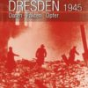 Wolfgang Schaarschmidt: Dresden 1945: Daten, Fakten, Opfer