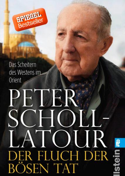 Scholl-Latour: Der Fluch der bösen Tat: Das Scheitern des Westens im Orient