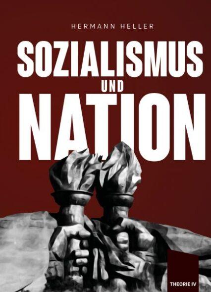Hermann Heller: Sozialismus und Nation. Die deutsche Sozialdemokratie ist am Ende.