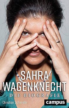Christian Schneider: Sahra Wagenknecht. Die Biografie. Eine Nahaufnahme