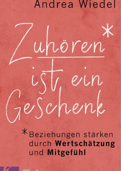 Andrea Wiedel: Zuhören ist ein Geschenk. Anleitung zum Verstanden werden.