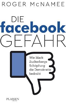 Roger McNamee: Die Facebook-Gefahr. Eine Bedrohung für die Demokratie