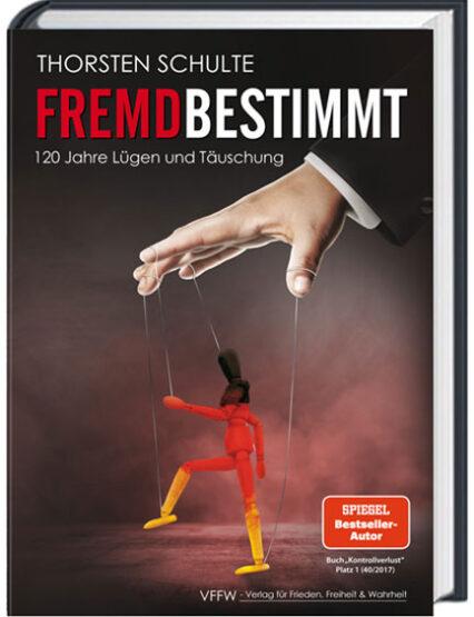 Thorsten Schulte: Fremdbestimmt. 120 Jahre Lügen und Täuschung