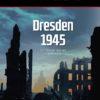 Dresden 1945: Die Toten, die Täter und die Verharmloser