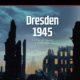 Dresden 1945. Die Toten, die Täter und die Verharmloser