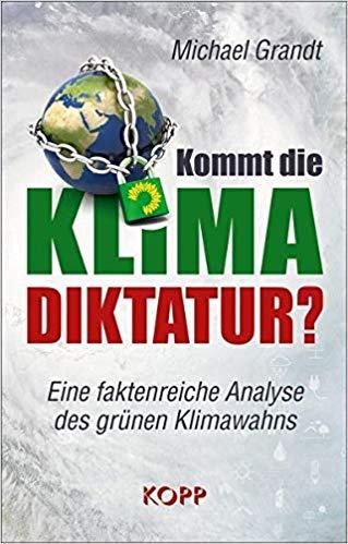 Michael Grandt: Kommt die Klima-Diktatur? Die Analyse des grünen Klimawahns