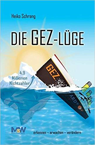 Heiko Schrang: Die GEZ-Lüge: erkennen - erwachen - verändern!