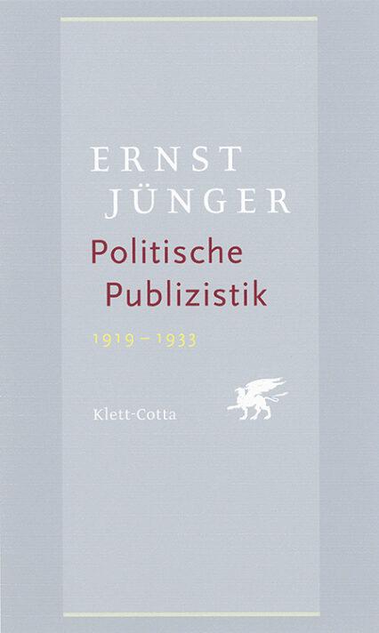 Ernst Jünger: Politische Publizistik: alle Beiträge aus 1919 bis 1933