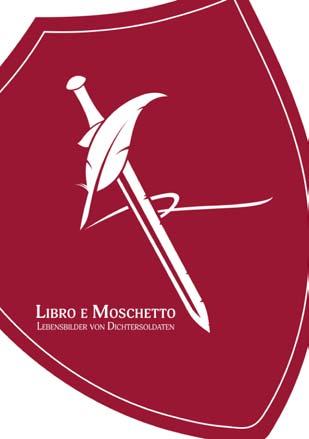Libro e Moschetto – Lebensbilder von Dichtersoldaten. Soldatendichter