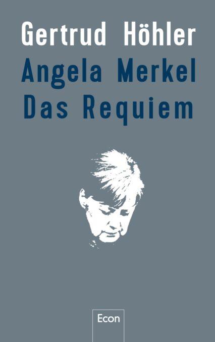 Gertrud Höhler: Angela Merkel – Requiem auf eine Frau ohne Bekenntnisse