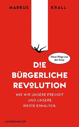 Markus Krall: Die Bürgerliche Revolution. Wie wir aus der Krise kommen