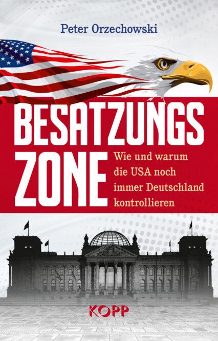 Peter Orzechowski: Besatzungszone. Wie die USA uns kontrollieren