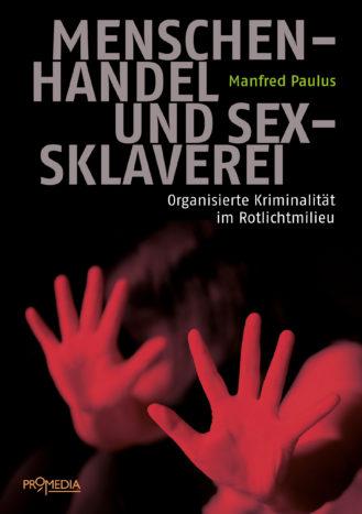 Manfred Paulus: Menschenhandel und Sexsklaverei. OK im Rotlichtmilieu