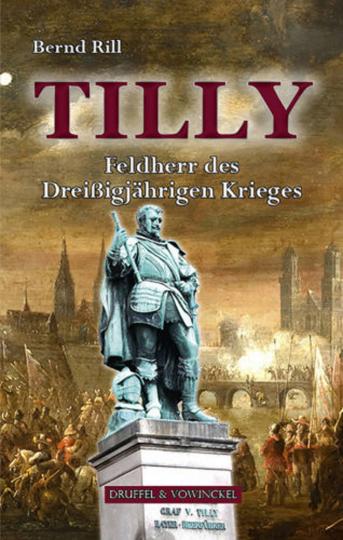 Bernd Rill: Tilly - Feldherr des Dreißigjährigen Krieges. Biographie