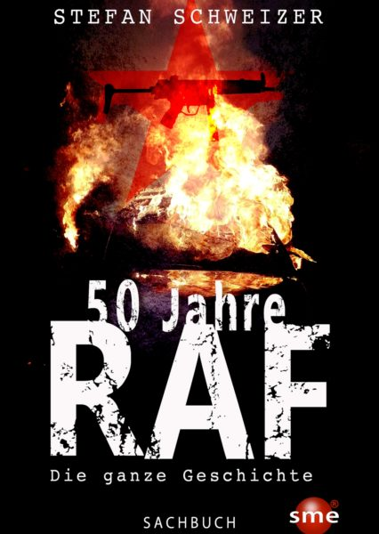 Stefan Schweizer: 50 Jahre RAF. Die ganze Geschichte