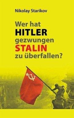 Nikolai Starikow: Wer hat Hitler gezwungen Stalin zu überfallen?