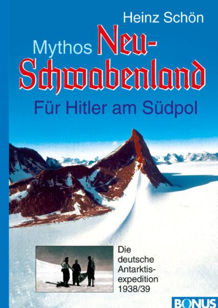 Heinz Schön: Mythos Neu-Schwabenland. Für Hitler am Südpol