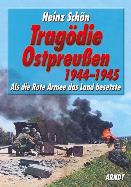 Heinz Schön: Tragödie Ostpreußen 1944–1945