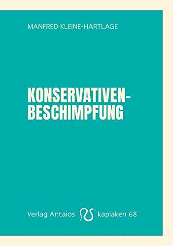 Manfred Kleine-Hartlage: Konservativenbeschimpfung. Ein lauter Weckruf