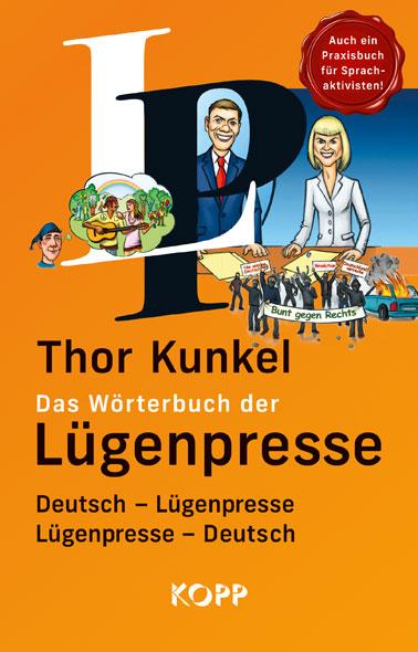 Thor Kunkel: Wörterbuch der Lügenpresse. Wenn Sprache Denken blockiert