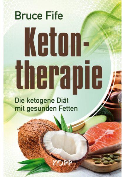 Bruce Fife: Ketontherapie. Die kotegene Diät mit gesunden Fetten