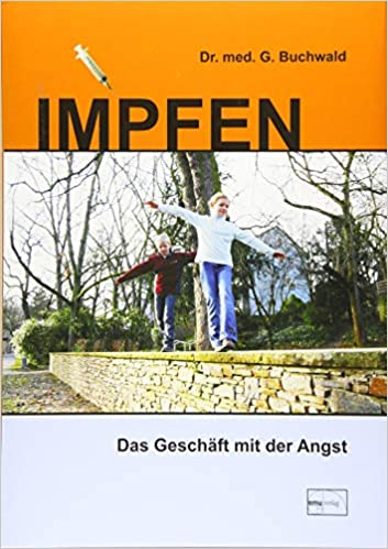 Gerhard Buchwald: Impfen - Das Geschäft mit der Angst